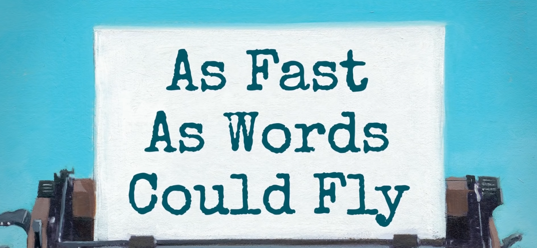 As Fast as Words Could Fly